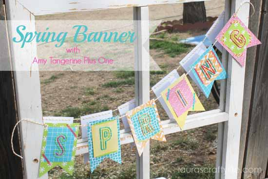 Spring-Banner-with-Amy-Tangerine-Plus-One-by-Lauras-Crafty-Life